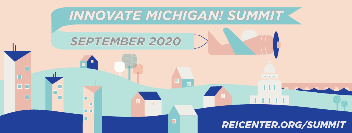 Innovate Michigan! Summit. September 2020. REIcenter.org/summit.