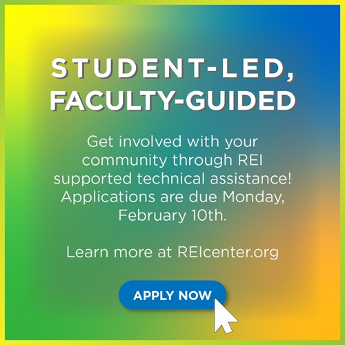 Student-Led, Faculty-Guided. Get involved with your community through REI supported technical assistance! Applications are due Monday, February 10th. Learn more at REIcenter.org. Apply Now.