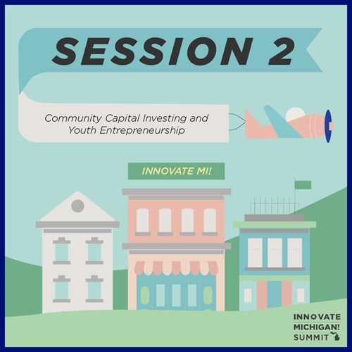 Session 2. Community Capital Investing and Youth Entrepreneurship. Innovate Michigan! Summit.