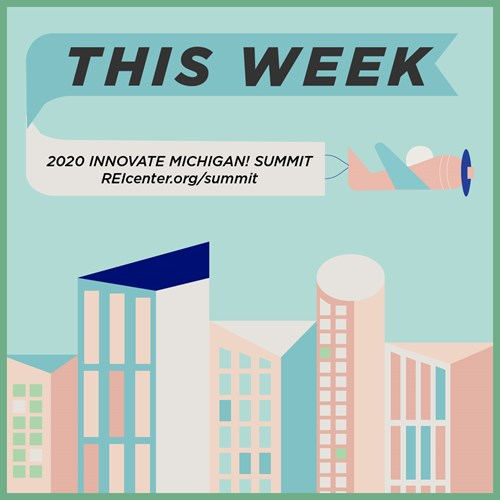 This week! The 2020 Innovate Michigan! Summit! Register now at REIcenter.org/summit.